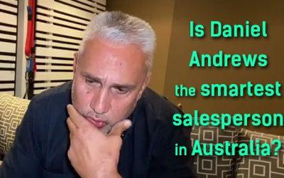 Is Daniel Andrews the smartest salesperson in Australia?